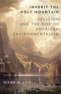 Inherit the Holy Mountain. Religion and the Rise of American Environmentalism